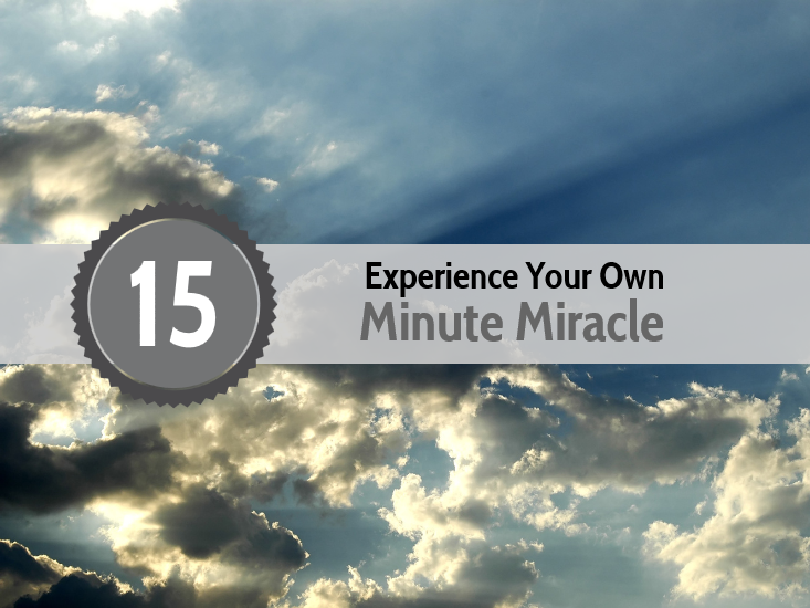 Experience Your Own 15-Minute Miracle!