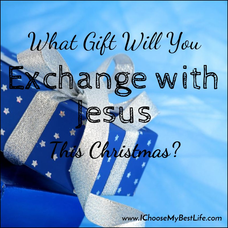 What Gift Will You Exchange With Jesus This Christmas?