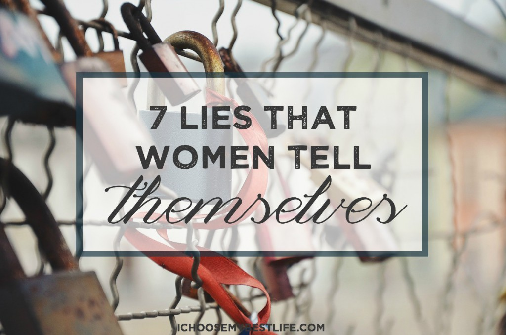 7 lies that women tell themselves