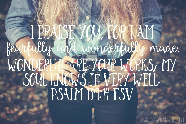 Psalm139:14 - fearfully and wonderfully made