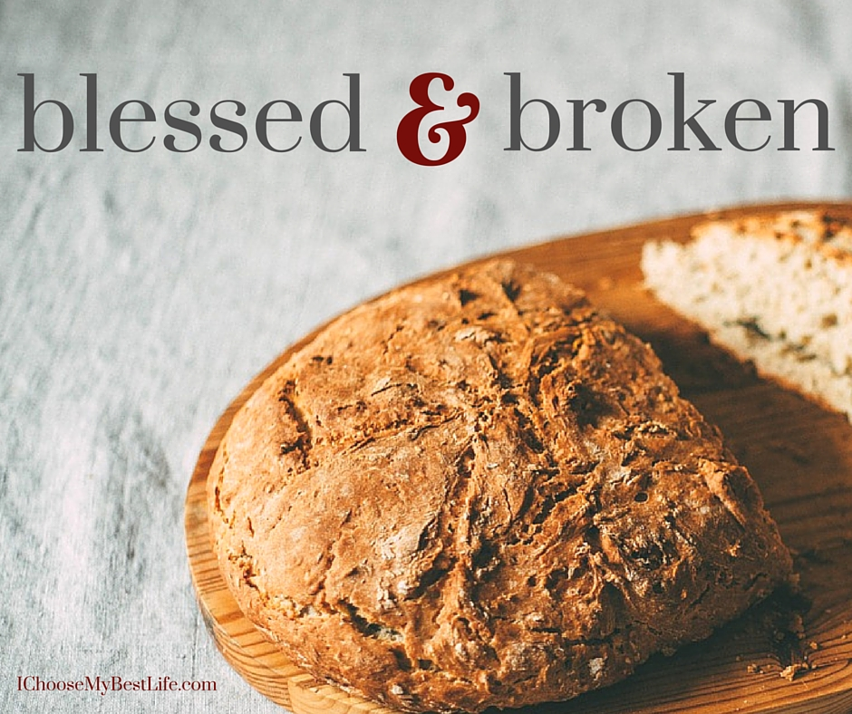 We can be both blessed and broken.