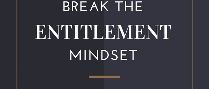 Break the entitlement mindset