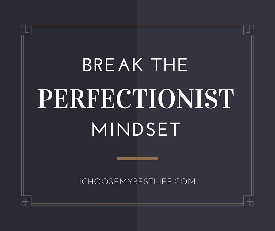 Break the Perfectionist Mindset
