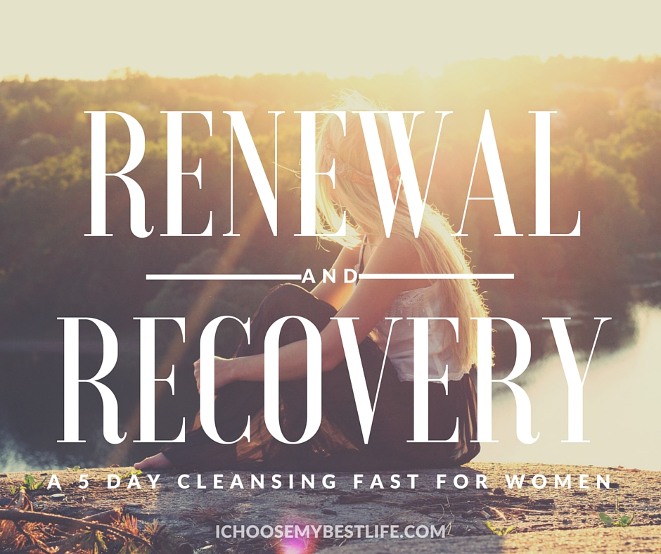 Renewal and Recovery: A 5 Day Cleansing Fast For Women