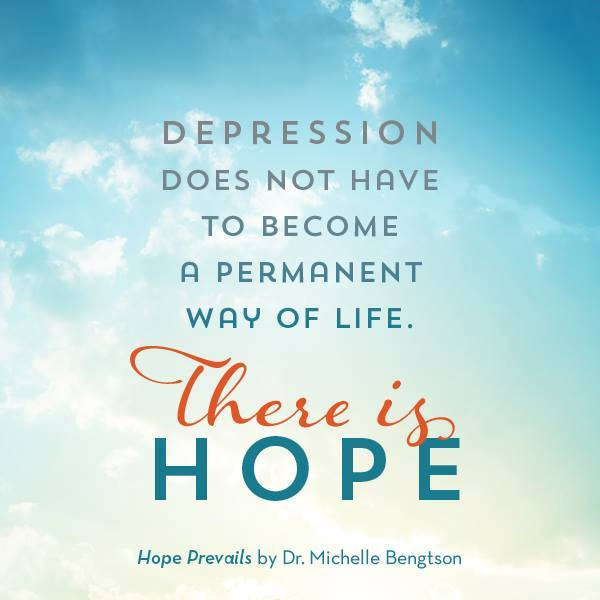 Depression does not have to become a permanent way of life. There IS hope!