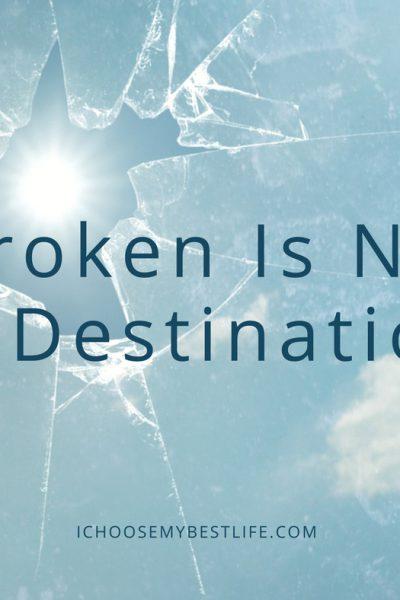 Broken Is Not a Destination