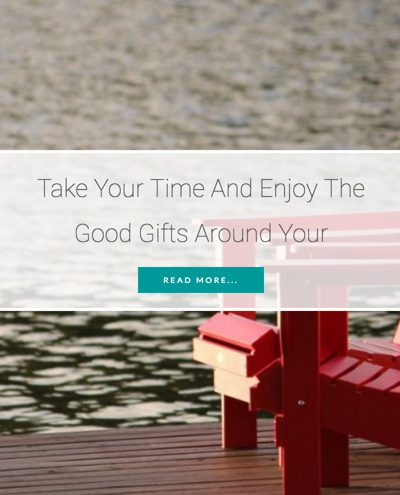 Take Your Time And Enjoy The Good Gifts Around Your