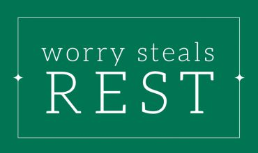 Worry Steals Rest—Big Time!