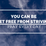 You Can Be Set Free from Striving
