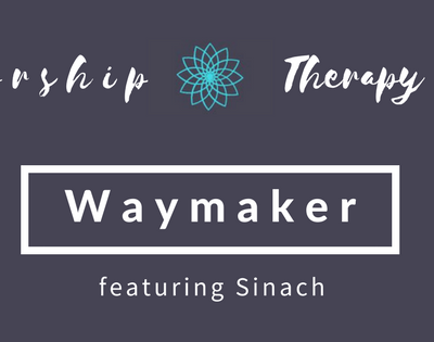 Worship Therapy: Trusting The Waymaker
