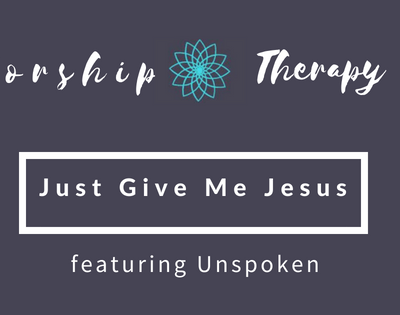 Worship Therapy:  Just Give Me Jesus