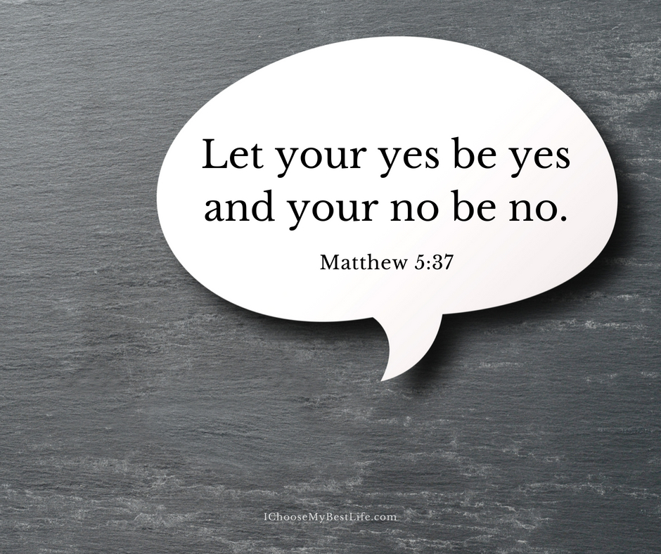 Let your yes be yes and your no be no.