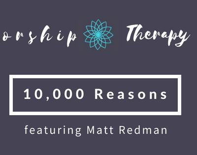 Worship Therapy: 10,000 Reasons to Bless the Lord