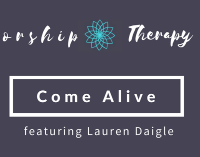 Worship Therapy: Come Alive