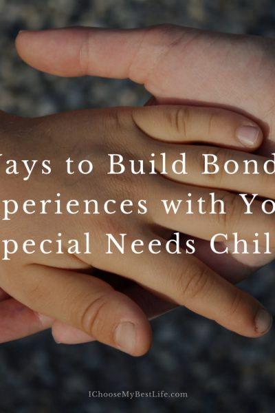 5 Ways to Build Bonding Experiences with Your Special Needs Child