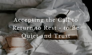 Accepting the Call to Return to Rest – to Be Quiet and Trust