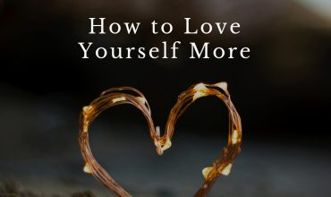 How to love yourself more.