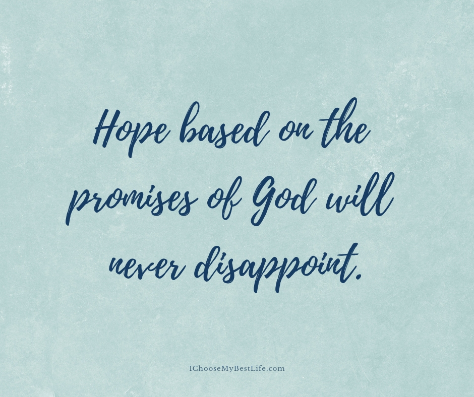 Hope based on the promises of God will never disappoint.