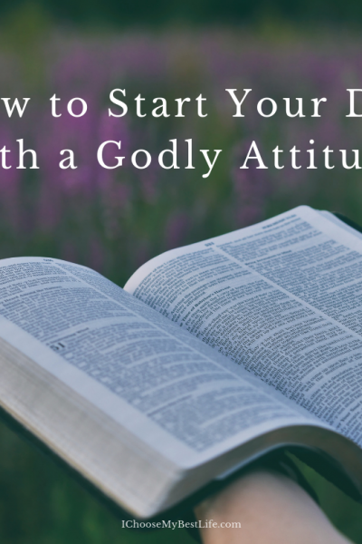How to Start Your Day with a Godly Attitude