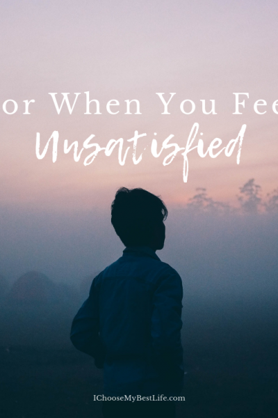 For When You Feel Unsatisfied