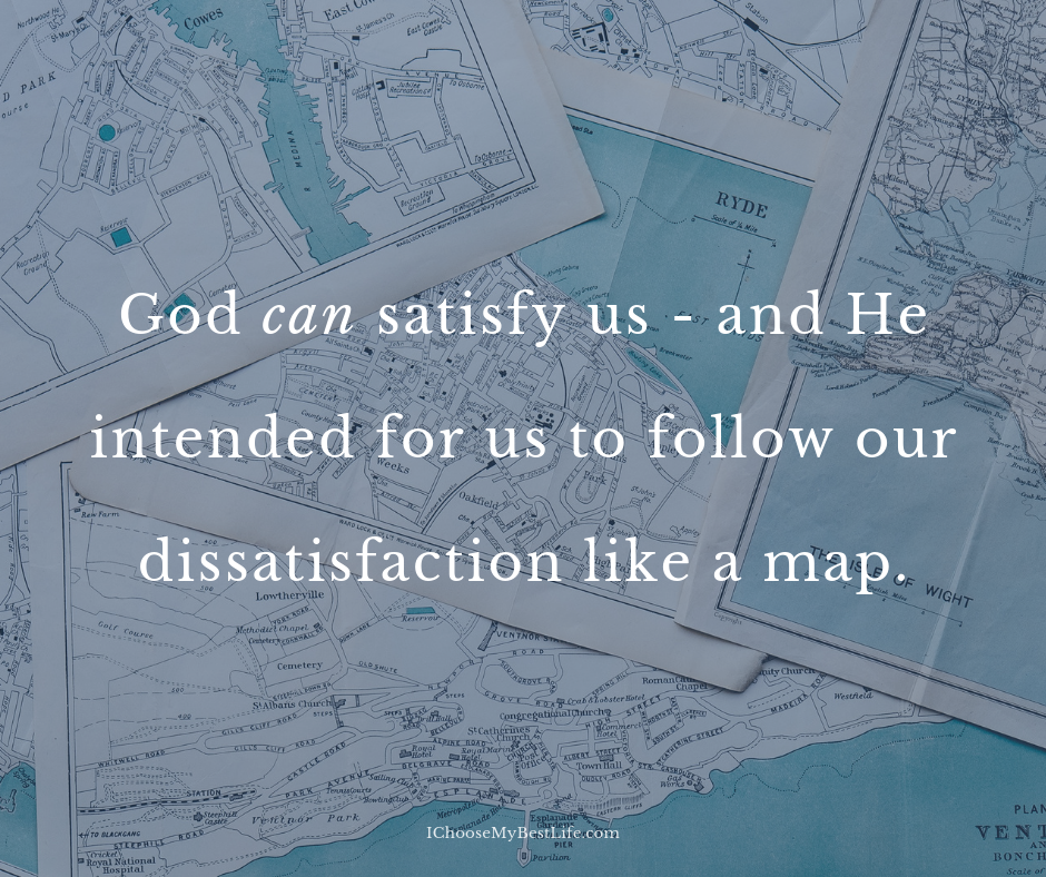 God can satisfy us—and He intended for us to follow our dissatisfaction like a map.