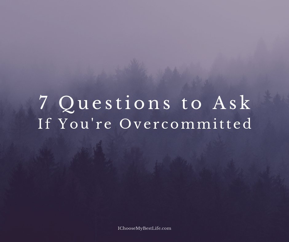 7 Questions to Ask If You're Overcommitted