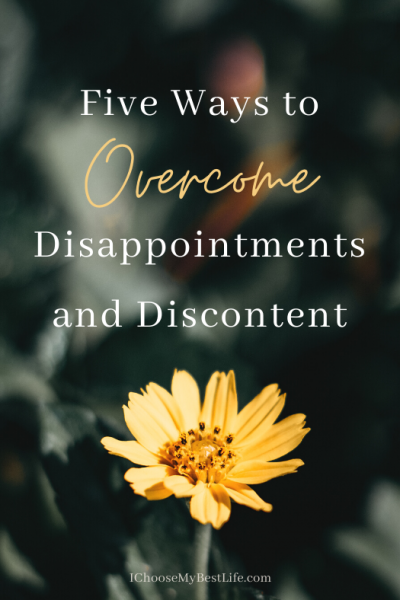 FIVE WAYS TO OVERCOME DISAPPOINTMENTS AND DISCONTENT