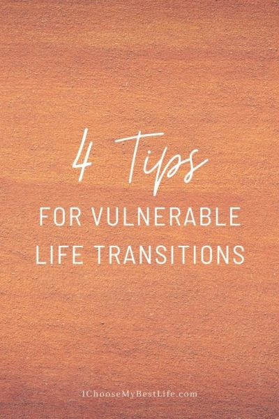 4 Tips for Vulnerable Life Transitions